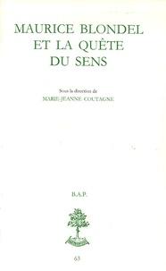 Marie-Jeanne Coutagne - Maurice Blondel et la quête du sens.