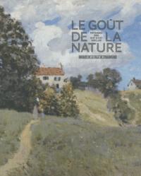Marie-Jeanne Geyer et Camille Giertler - Le goût de la nature - Paysages des XIXe et XXe siècles.