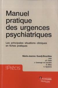 Marie-Jeanne Guedj-Bourdiau - Manuel pratique des urgences psychiatriques - Les principales situations cliniques en fiches pratiques.