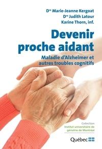 Marie-Jeanne Kergoat et Judith Latour - Devenir proche aidant - Maladie d'Alzheimer et autres troubles cognitifs.