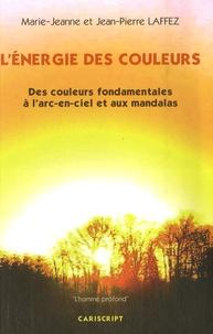 Marie-Jeanne Laffez et Jean-Pierre Laffez - L'énergie des couleurs - Des couleurs fondamentales à l'arc-en-ciel et aux mandalas.