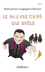 Marie-Jeanne Langrognet-Delacroix - HUMOUR 4 : Le Pauvre Curé qui brûle.