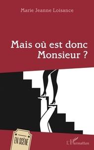 Marie-Jeanne Loisance - Mais où est donc Monsieur ?.