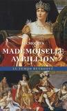 Marie-Jeanne-Pierrette Avrillion - Mémoires de Mademoiselle Avrillion - Première femme de chambre de l'impératrice Joséphine.