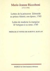 Marie-Jeanne Riccoboni - Lettres de la princesse Zelmaïde au prince Alamir, son époux, 1765 - Lettre de madame la marquise d'Artigues à sa soeur, 1785.