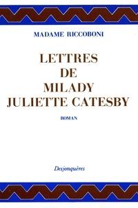 Marie-Jeanne Riccoboni - Lettres de Milady Juliette Catesby à Milady Henriette Campley, son amie.