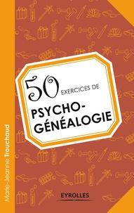 Marie-Jeanne Trouchaud - 50 exercices de psychogénéalogie.