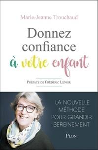 Marie-Jeanne Trouchaud - Donnez confiance à votre enfant.