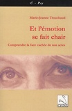 Marie-Jeanne Trouchaud - Et l'émotion se fait chair - comprendre la face cachée de nos actes.