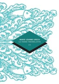 Marie-Jeanne Urech - La terre tremblante.