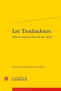 Marie-Jeanne Verny - Les troubadours dans le texte occitan du XXe siècle.