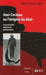 Marie Jejcic-Jemma - Jean Cocteau ou l'énigme du désir - Ce que le poète apprend au psychanalyste.