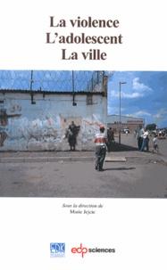 Marie Jejcic - La violence, l'adolescent, la ville.