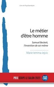 Marie Jejcic - Le métier d'être homme - Samuel Beckett, l'invention de soi-même.