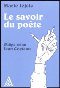 Marie Jejcic - Le savoir du poète - Oedipe selon Jean Cocteau.