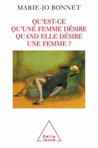 Marie-Jo Bonnet - Qu'est-ce qu'une femme désire quand elle désire une femme ?.