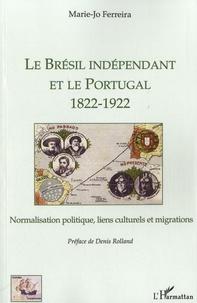 Marie-Jo Ferreira - Le Brésil indépendant et le Portugal (1822-1922) - Normalisation politique, liens culturels et migrations.