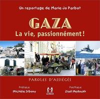 Marie-Jo Parbot - Gaza, la vie, passionnément ! - Paroles d'assiégés.