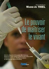 Marie-Jo Thiel - Le pouvoir de maîtriser le vivant - Actes du colloque des 21-23 novembre 2002.