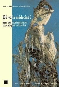 Marie-Jo Thiel et  Collectif - Où va la médecine? - Sens des représentations et pratiques médicales.