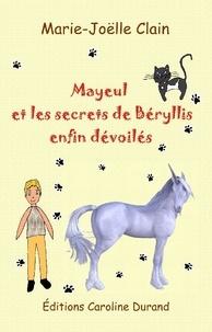 Marie-Joëlle Clain - Mayeul et les secrets de Béryllis enfin dévoilés.