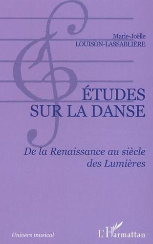 Marie-Joëlle Louison-Lassablière - Etudes sur la danse - De la Renaissance au siècle des Lumières.