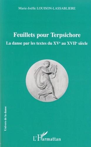 Marie-Joëlle Louison-Lassablière - Feuillets pour Terpsichore - La danse par les textes du XVe au XVIIe siècle.