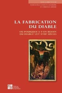 Marie-Joëlle Louison-Lassablière et Christian Jérémie - La fabrication du diable ou pourquoi a-t-on besoin du diable ? (XVe-XVIIIe siècle).