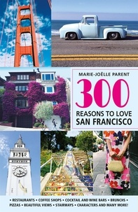 Marie-Joëlle Parent - 300 Reasons to Love San-Francisco.