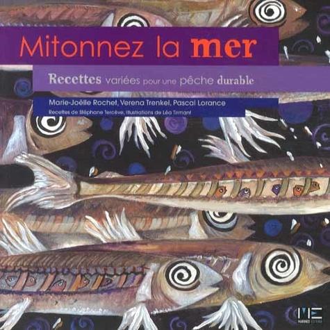 Mitonnez la mer. Recettes variées pour une pêche durable - Marie-Joëlle Rochet,Verena Trenkel,Pascal Lorance