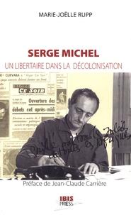 Marie-Joëlle Rupp - Serge Michel - Un libertaire dans la décolonisation.