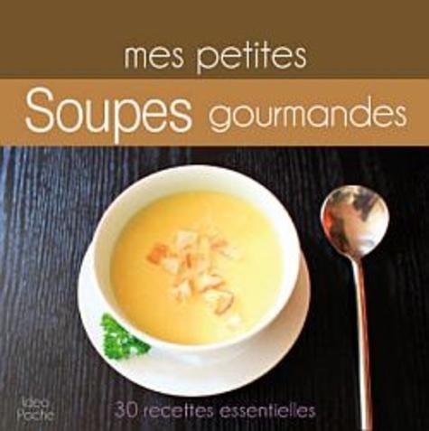 Marie Joly - Mes petites soupes gourmandes.