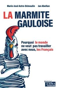 Marie-José Astre-Démoulin et Jan Abellan - La marmite gauloise - Vertus et risques de surdosage d'un bouillon de culture française.