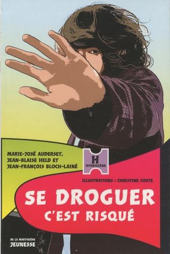 Marie-José Auderset et Jean-Blaise Held - Se droguer, c'est risqué.