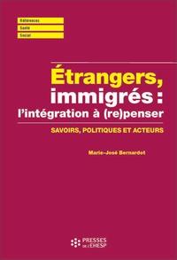Marie-José Bernardot - Etrangers, immigrés : (re)penser l'intégration - Savoirs, politiques et acteurs.