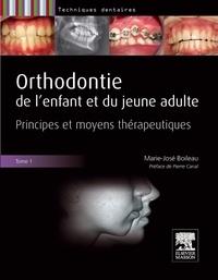Marie-José Boileau - Orthodontie de l'enfant et du jeune adulte - Tome 1, Principes et moyens thérapeutiques.