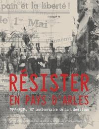 Marie-José Bouche et Georges Carlevan - Résister en pays d'Arles - 1944-2014, 70e anniversaire de la Libération.