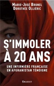 Marie-José Brunel et Dorothée Olliéric - S'immoler à vingt ans, une infirmière française en Afghanistan témoigne.
