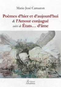 Marie-José Camazon - Poèmes d'hier et d'aujourd hui & l'Amour conjugué suivi de Etats... d'âme.