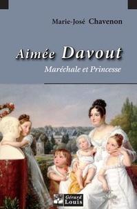 Marie-José Chavenon - Aimée Davout, Maréchale et Princesse.