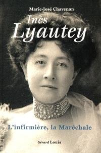 Marie-José Chavenon - Inès Lyautey - L'infirmière, la maréchale.