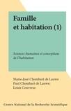 Marie-José Chombart de Lauwe et Paul Chombart de Lauwe - Famille et habitation (1) - Sciences humaines et conceptions de l'habitation.