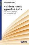 """Marie-José Colet - """"Madame, je veux apprendre à lire"""" - Mise en place et éthique d'un atelier de lecture."""