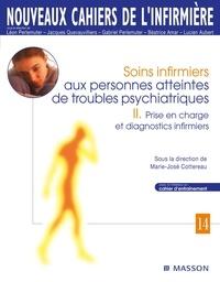 Marie-José Cottereau - Soins infirmiers aux personnes atteintes de troubles psychiatriques - Tome 2, Prise en charge et diagnostics infirmiers.
