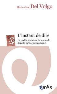 Marie-José Del Volgo - L'instant de dire - Le mythe individuel du malade dans la médecine moderne.