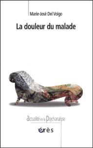 Marie-José Del Volgo - La douleur du malade - Clinique, psychanalyse et médecine.