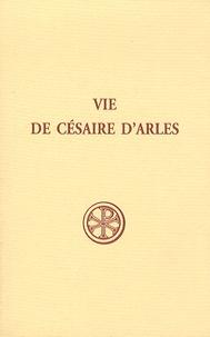 Marie-José Delage et Marc Heijmans - Vie de césaire d'Arles.
