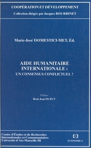 Marie-José Domestici-Met - Aide humanitaire internationale - Un consensus conflictuel ?.