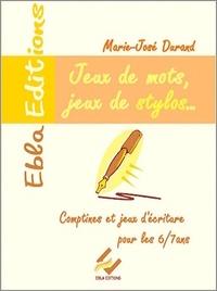 Marie-José Durand - Jeux de mots, jeux de stylos CP - Comptines et jeux d'écriture pour les 6-7 ans.