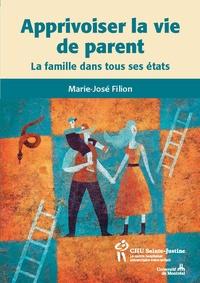 Marie-José Filion - Apprivoiser la vie de parents - La famille dans tous ses états.